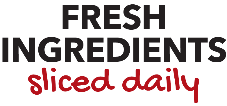 Fresh Ingredients Sliced Daily